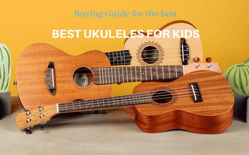 Best Ukuleles for Kids Buyer's Guide