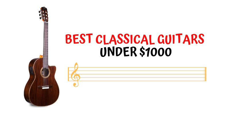 Top 8 Best Classical Guitars Under $1000 In 2020 Reviews