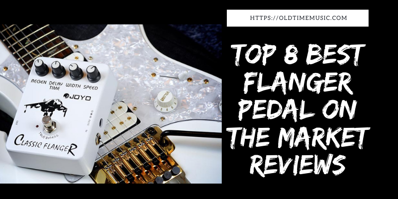Top 8 Best Flanger Pedal On The Market 2021 Reviews