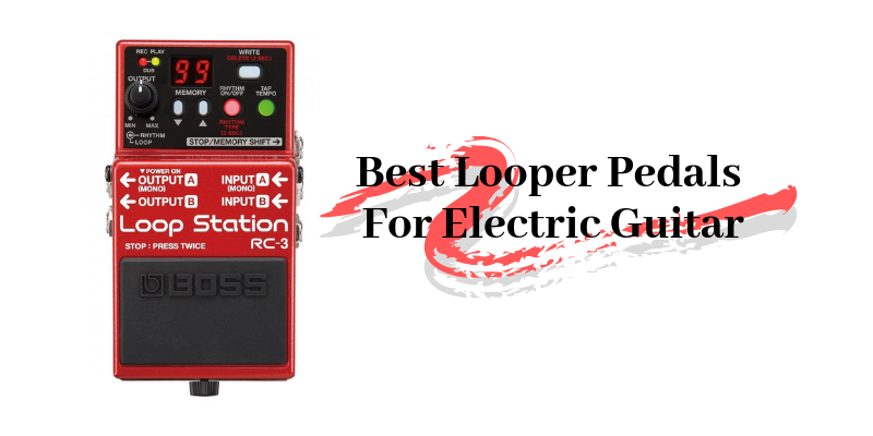 Best Looper Pedals For Electric Guitar