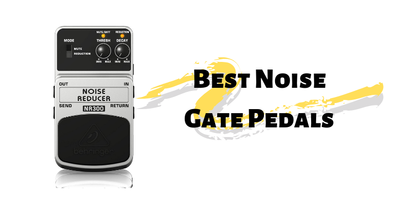Top 8 Best Noise Gate Pedals On The Market 2020 Reviews
