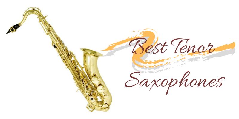Top 6 Best Tenor Saxophones On The Market 2021 Reviews