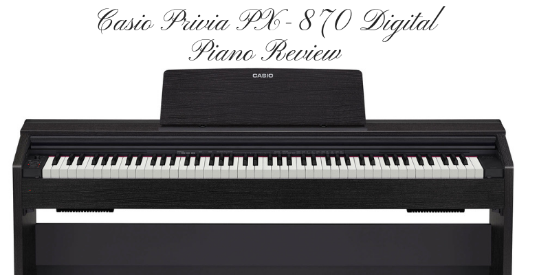 Casio Privia PX-870 Digital Piano Review
