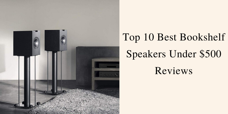 Top 10 Best Bookshelf Speakers Under $500 To Buy 2021 Reviews