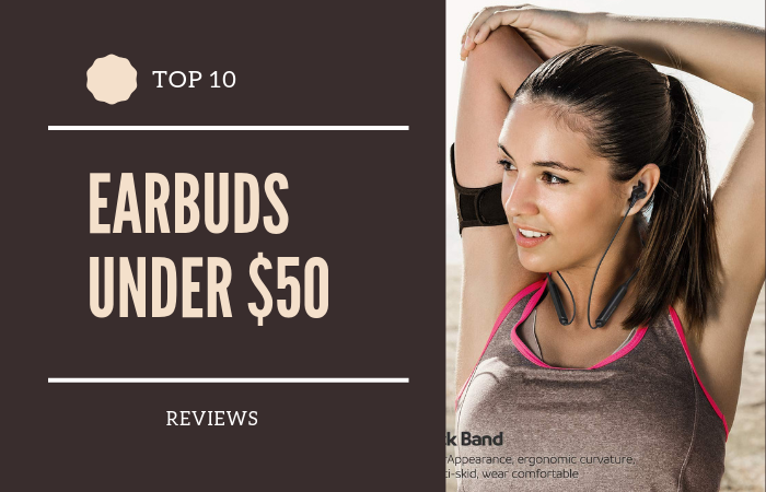 Top 10 Best Earbuds under $50 on the Market 2021 Reviews