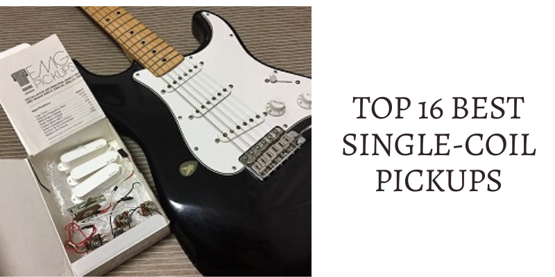 Top 16 Best Single-Coil Pickups On The Market 2020 Reviews