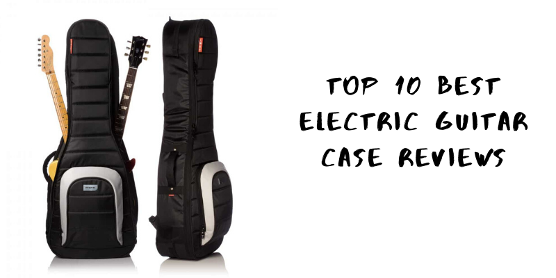 Top 10 Best Electric Guitar Case On The Market 2021 Reviews & Buying Guide