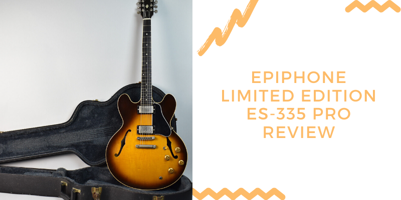 Epiphone Limited Edition ES-335 PRO Review
