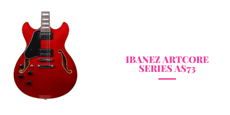 Ibanez AS73 Artcore Semi-Hollow Electric Guitar Review