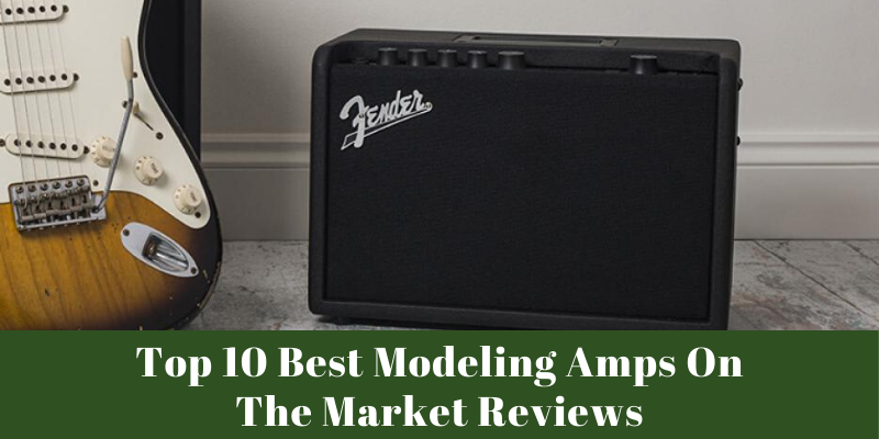 Top 10 Best Modeling Amps On The Market 2021 Reviews & Buying Guide