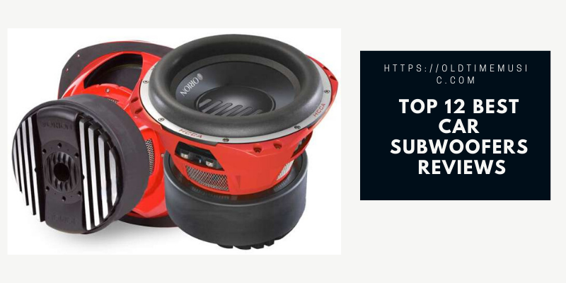 Top 12 Best Car Subwoofers You Should Buy 2020 Reviews