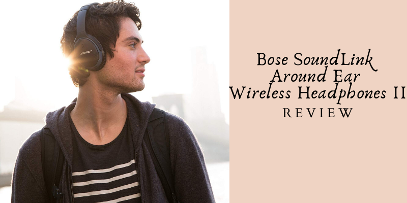 Bose SoundLink Around-Ear Wireless Headphone 2 Review