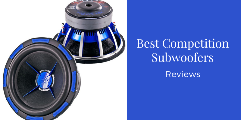 Top 8 Best Competition Subwoofers In 2020 Reviews & Buying Guide