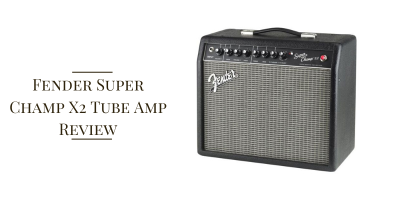 Fender Super Champ X2 Tube Amp Review
