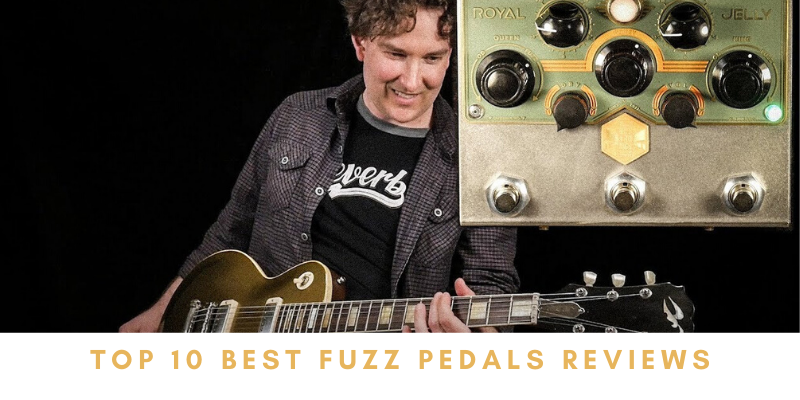 Top 10 Best Fuzz Pedals To Buy 2020 Reviews & Buying Guide