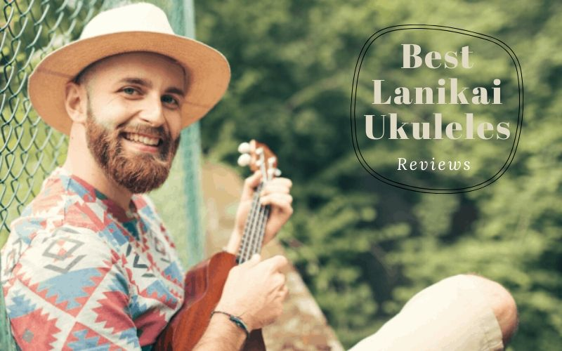 Best Lanikai Ukuleles In 2020 – Top 9 Rated Reviews