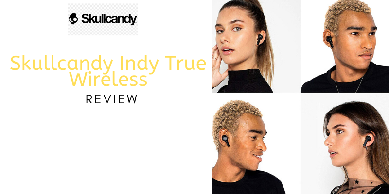 Skullcandy Indy True Wireless Review