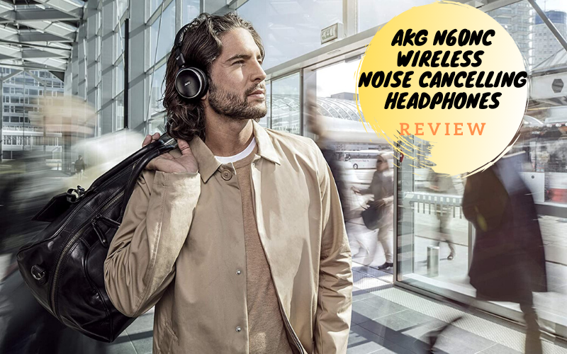 AKG N60NC Wireless Noise Cancelling Headphones Review