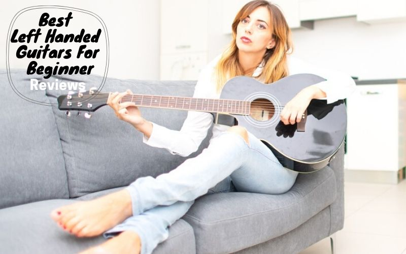 Best Left Handed Guitars For Beginner 2020 – Top 6 Rated Reviews
