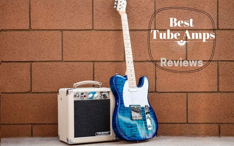 Top 10 Best Tube Amps For A Smooth Look 2021 Reviews