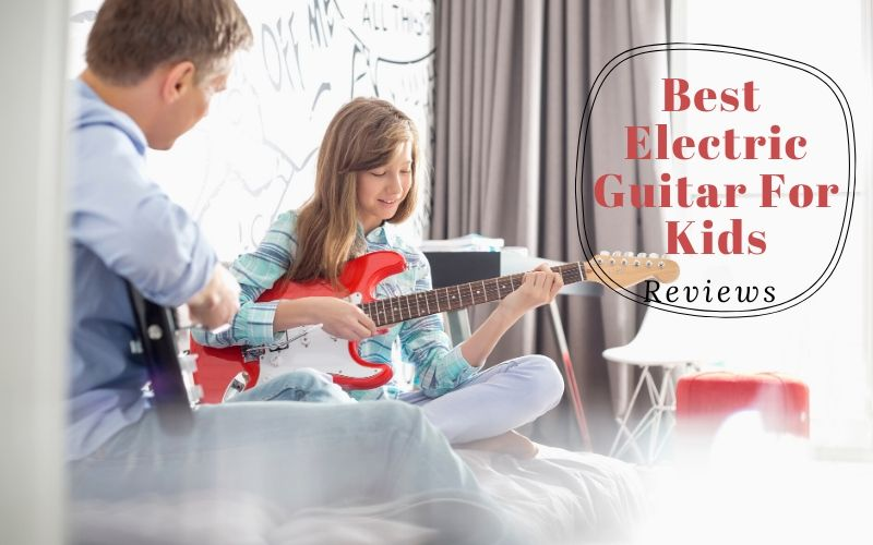 Best Electric Guitar For Kids 2020 – Top 5 Ranked Reviews