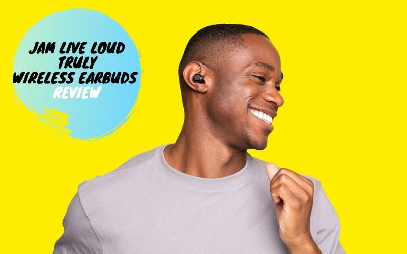 Jam Live Loud Truly Wireless Earbuds Review