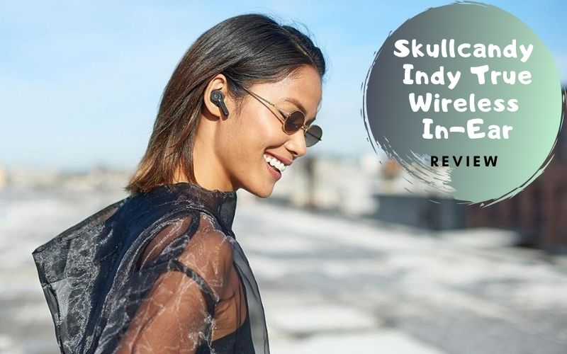 Skullcandy Indy True Wireless In-Ear Earbud Review