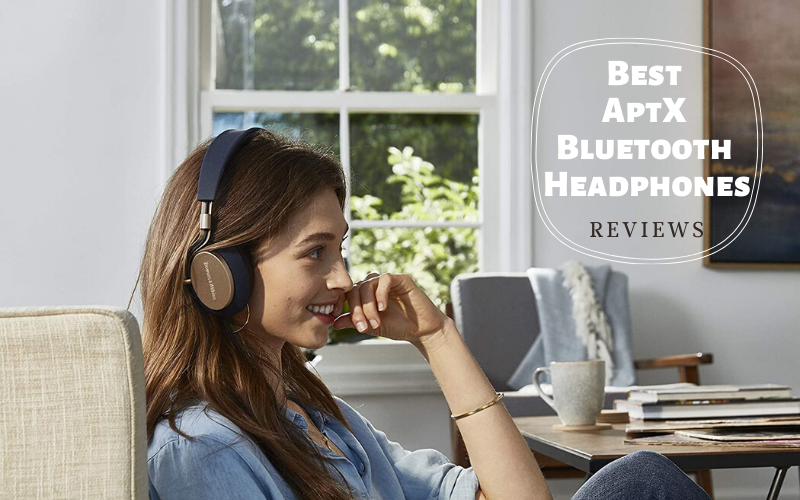 Top 6 Best AptX Bluetooth Headphones Recommended In 2020