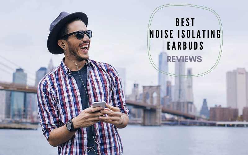 Top 10 Best Noise Isolating Earbuds Recommended In 2020 Reviews