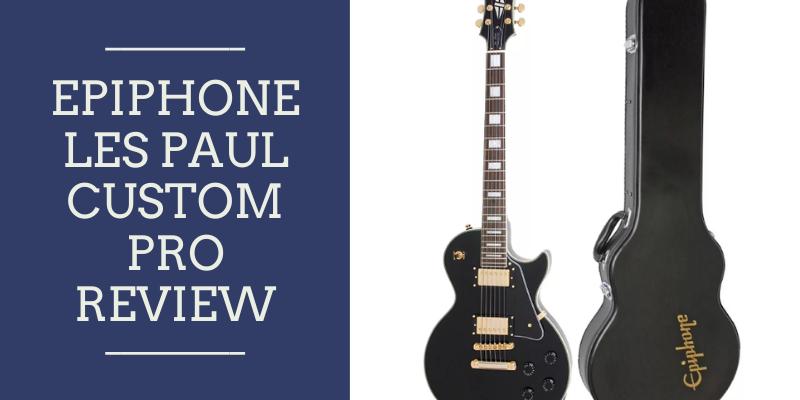 Epiphone Les Paul Custom Pro Review